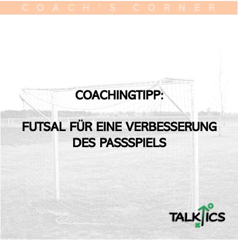 Coachingtipp: Futsal für eine Verbesserung desPassspiels