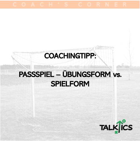 Coachingtipp: Passspiel verbessern – Übungsform vs.Spielform